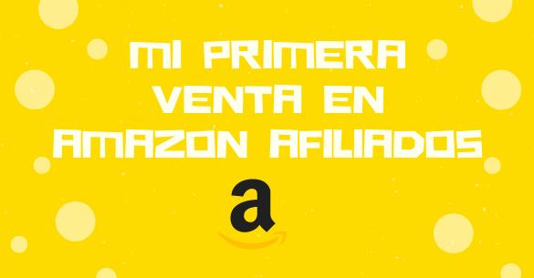 Mi primera venta en Amazon Afiliados