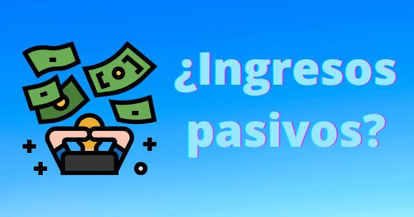 Vivir de ingresos pasivos